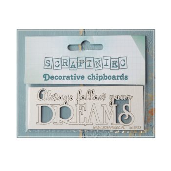 Scrapiniec Must Haves - 'Always Follow Your Dreams, Decorative Laser Cut Chipboard', 80mm x 30mm